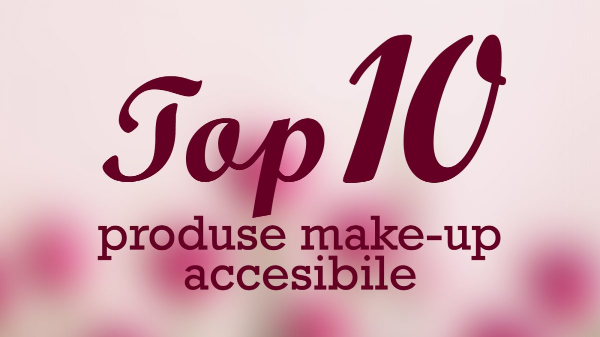Top 10 produse make-up accesibile